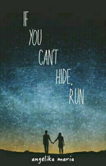 If You Can't Hide, Run.