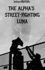 The Alpha's Street-Fighting Luna  by XoCrazyBiatchXo