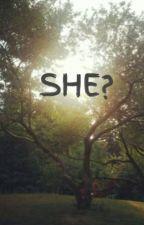 SHE? by Marrie_Joy