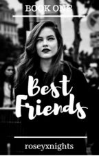 Best Friends (Book one) [Editing] by Liz11534