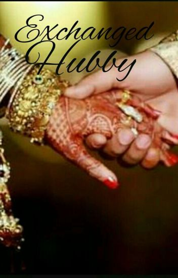 Exchanged Hubby (An Indian Arrange Marriage)