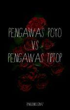 pengawas poyo vs pengawas Tiptop  by NurdiniQistina7