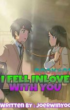 I Fell In love With You (COMPLETED) Book I by XjoerwinX