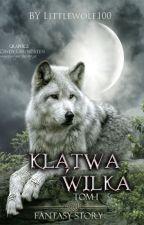 KLĄTWA WILKA    Tom I    Pod osłoną nocy. by LittleWolf100