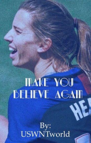 Make you believe again