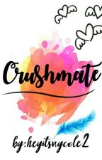 Crushmate (Update-On-Going/STORY ON EDIT) by heyitsnycole2