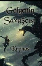 Gölgenin Savaşçısı  by UninvitedKronos