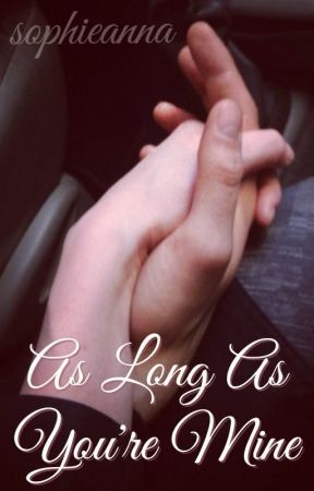As Long As You're Mine by sophieanna