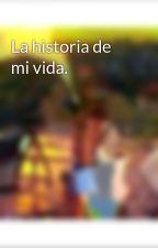 La historia de mi vida. by ereslunaa