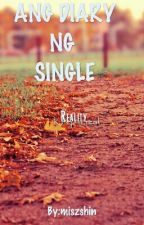 ANG DIARY NG SINGLE by miszshin