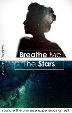 Breathe Me The Stars by Akrinias