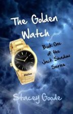 The Golden Watch: Book One of the Jack Shadow Series by StaceyGoode