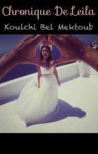 Chronique de Leila; Koulchi bel Mektoub by Chroniqueuse_N