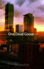 One Dead Goose (Discontinued) by Belikeafish