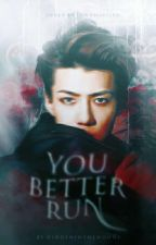 You Better Run | Oh Sehun by KimmaBoy34