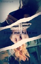 Love me, hate me by AimerSwift
