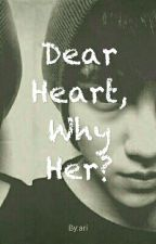 Dear Heart, Why Her? by tinaom07