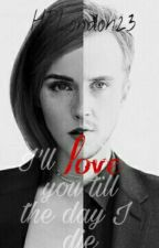 I'll love you till the day I die (Dramione FF)  by HPLondon23