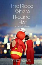 The Place Where I Found Her [#Wattys2016] [#OnceuponaJollibee] by princerichian