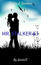 Mr. Stalker and I (Completed) by Anisha72