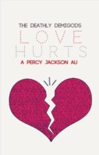 Love Hurts (Percy Jackson AU) by thedeathlydemigods