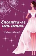 Encontra-se Um Amor (Em pausa) by NaiaraAimee