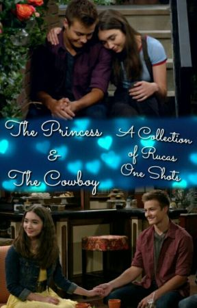 The Princess & The Cowboy: A Collection of Rucas One Shots by JoshayaShipper4Ever