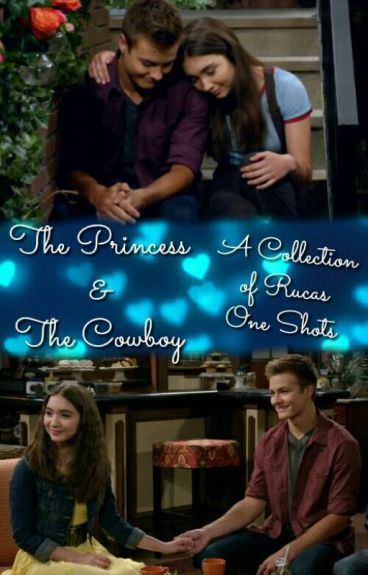 The Princess & The Cowboy: A Collection of Rucas One Shots