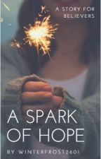 A Spark Of Hope(#wattys2016) by winterfrost2602