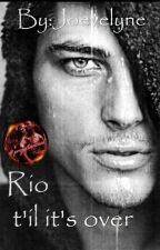 Rio - 'til it's over  by Joevelyne