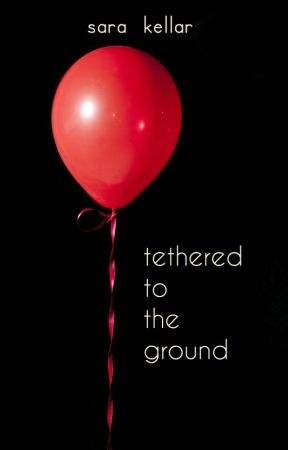 Tethered to the Ground by sarakellar
