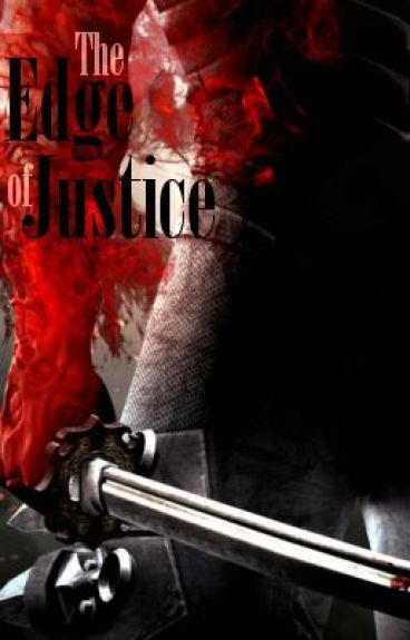 The Edge Of Justice by GhostNinja
