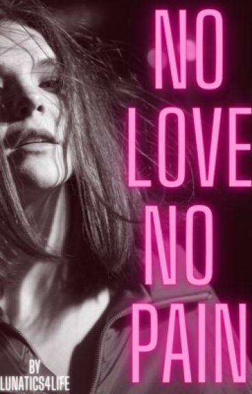 No Love....No Pain? by lunatics4life