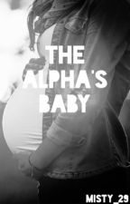 The alpha's baby (On hold)  by Misty_29