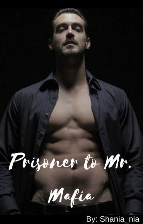 Prisoner to Mr. Mafia (Book 1 In PTMM Series) by shania_nia