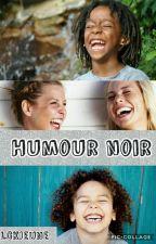 Humour Noir by Lckjeune