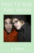 How To Woo Pete Wentz by a_fycso