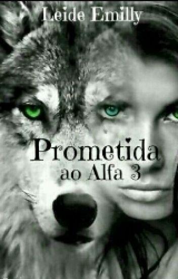 Prometida ao alfa 3 : O Renascer