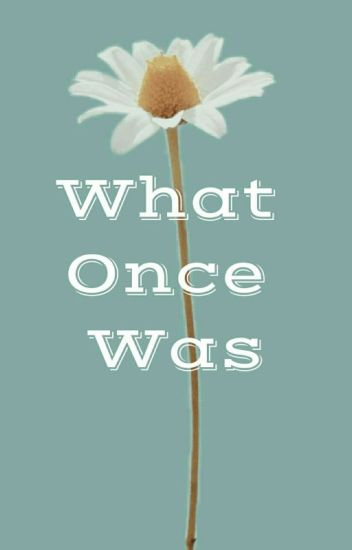 What Once Was [✔]