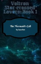 Voltron: Star-crossed Lovers Book 1 // The Mermaid's Call by laserliet