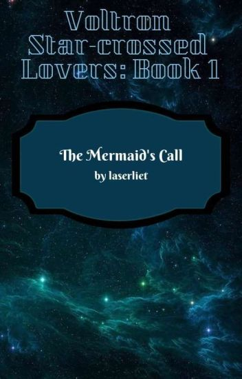 Voltron: Star-crossed Lovers Book 1 // The Mermaid's Call