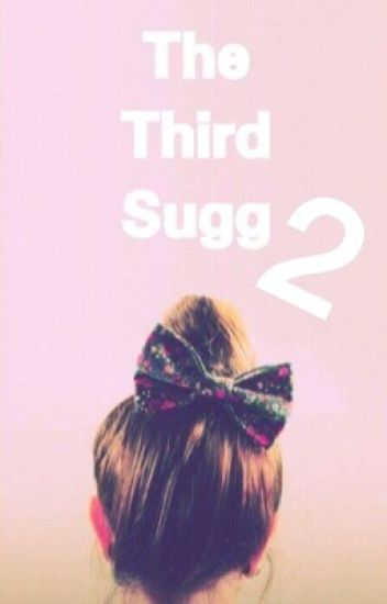 The Third Sugg 2!!! (Sequel To The Third Sugg)