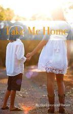 Take Me Home by OhTeenThou9hts
