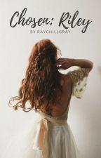 Chosen: Riley by raychillgray