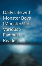 Daily Life with Monster Boys (Monster! 2p! Various x Famous! Reader) by DreamsForDays313
