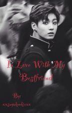 In Love With My Bestfriend { Jungkook } by xxsugakookiexx