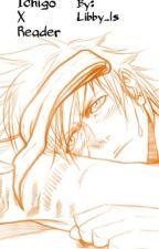 Ichigo x reader.  Stay With Me? (HIATUS)  by Libby_ls