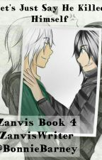 Let's Just Say He Killed Himself  (Zanvis Book 4) COMPLETED  by ZanvisWriter