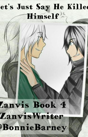 Let's Just Say He Killed Himself  (Zanvis Book 4) COMPLETED