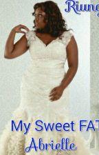My Sweet, FAT, Abrielle by riungus